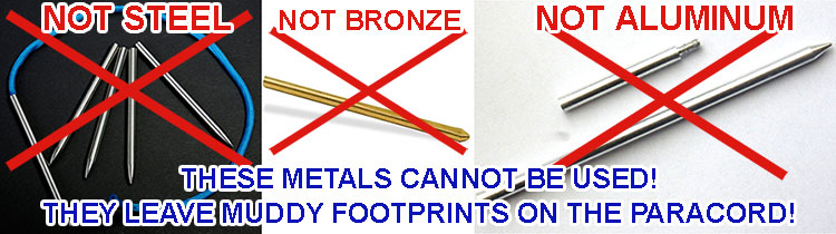 For the production of needles can not be used metals such as steel, aluminum, bronze! These metals are left dirty footprints on the paracord!